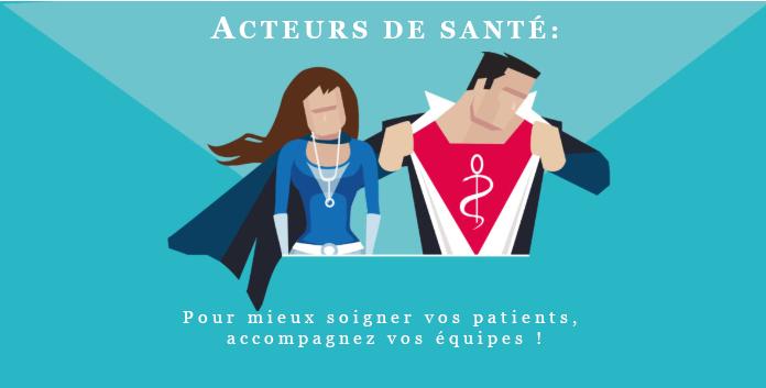 Acteurs de Santé: Pour mieux soigner vos patients, accompagnez vos équipes !